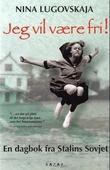 """Jeg vil være fri! en dagbok fra Stalins Sovjet"" av Nina Lugovskaja"