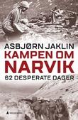 """Kampen om Narvik - 62 desperate dager"" av Asbjørn Jaklin"