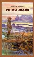 """""""Til en jeger - jaktnotater"""" av Frank A. Jenssen"""