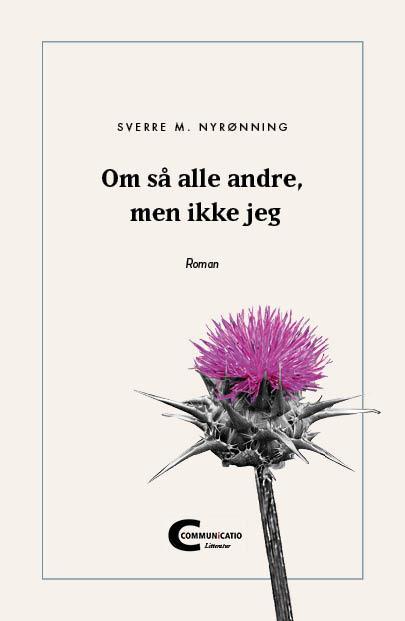"""""""Om så alle andre, men ikke jeg - roman"""" av Sverre M. Nyrønning"""
