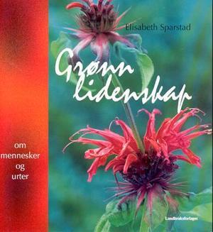 """""""Grønn lidenskap - om mennesker og urter"""" av Elisabeth Sparstad"""