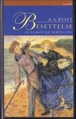"""""""Besettelse - en romantisk fortelling"""" av A.S. Byatt"""