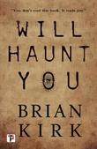 """""""Will Haunt You"""" av Brian Kirk"""