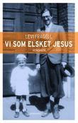"""""""Vi som elsket Jesus - memoarer"""" av Levi Fragell"""