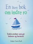 """""""En liten bok om indre ro enkle øvelser som gir balanse og harmoni"""" av Ashley Davis Bush"""