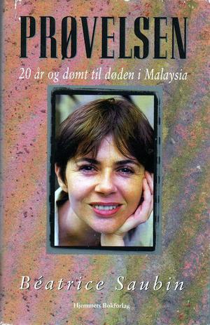 """Prøvelsen - dødsdømt i Malaysia"" av Beatrice Saubin"