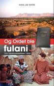 """""""Og Ordet ble fulani - om bibeloversettelse i Mali"""" av Anne Lise Matre"""