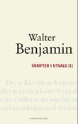 """""""Skrifter i utvalg [I]"""" av Walter Benjamin"""