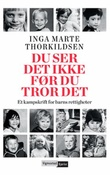 """""""Du ser det ikke før du tror det et kampskrift for barns rettigheter"""" av Inga Marte Thorkildsen"""