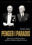 """""""Penger i paradis - historien om Anders Jahres og Hilmar Rekstens skjulte formuer"""" av Trond Gram"""