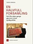 """""""En halvfull forsamling - førti års skjev gange gjennom norsk språkpolitikk"""" av Trond Vernegg"""