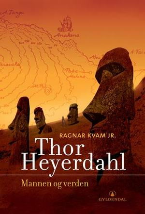 """""""Thor Heyerdahl - mannen og verden"""" av Kvam, Ragnar, Jr"""