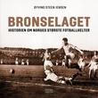 """""""Bronselaget - historien om Norges største fotballhelter"""" av Øyvind Steen Jensen"""