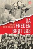 """""""Da freden brøt løs - de første månedene i frihet etter andre verdenskrig"""" av Trond Risto Nilssen"""