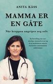 """""""Mamma er en gåte - når kroppen angriper seg selv"""" av Anita Kåss"""