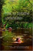 """""""How to Breathe Underwater"""" av Julie Orringer"""