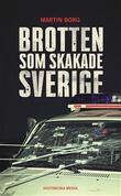 """Brotten som skakade Sverige 1"" av Martin Borg"