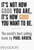 """It's not how good your are, it's how good you want to be"" av Paul Arden"