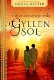 """""""Gyllen sol - roman"""" av Shilpi Somaya Gowda"""