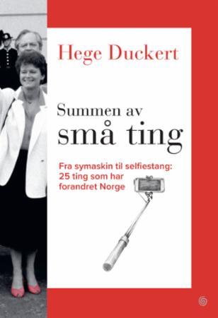 """""""Summen av små ting - fra symaskin til selfiestang"""" av Hege Duckert"""