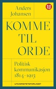 """""""Komme til orde politisk kommunikasjon 1814-1913"""" av Anders Johansen"""