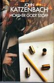 """""""Mord er godt stoff"""" av John Katzenbach"""