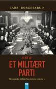 """""""Vi er jo et militært parti den norske militærfascismens historie 1930-1945"""" av Lars Borgersrud"""