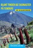 """Blant tinder og taginaster på Tenerife - tur og blomsterguide"" av Turid Aaberge"