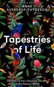 """Tapestries of life - uncovering the lifesaving secrets of the natural world"" av Anne Sverdrup-Thygeson"