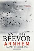 """Arnhem - slaget om broene, 1944"" av Antony Beevor"