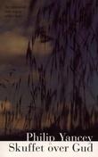 """""""Skuffet over Gud - tre spørsmål som ingen stiller høyt"""" av Philip Yancey"""