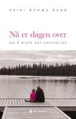 """""""Nå er dagen over - om å miste det umistelige"""" av Heidi Bunæs Bang"""