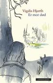 """""""Er mor død - roman"""" av Vigdis Hjorth"""