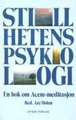"""""""Stillhetens psykologi - en bok om Acem-meditasjon"""" av Are Holen"""