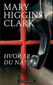 """""""Hvor er du nå?"""" av Mary Higgins Clark"""