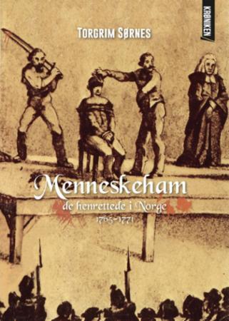 """""""Menneskeham - de henrettede i Norge 1765-1771"""" av Torgrim Sørnes"""