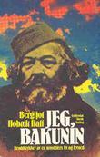 """""""Jeg, Bakunin bruddstykker av en urostifters liv og levned"""" av Bergljot Hobæk Haff"""