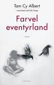 """""""Farvel eventyrland - roman"""" av Tam Cy Albert"""