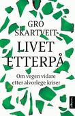 """""""Livet etterpå - om vegen vidare etter alvorlege kriser"""" av Gro Skartveit"""