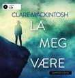 """La meg være"" av Clare Mackintosh"