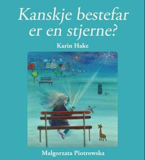 """""""Kanskje bestefar er en stjerne?"""" av Karin Hake"""
