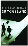 """""""Skyggeland - roman"""" av Bjørn Olav Nordahl"""