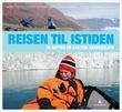 """""""Reisen til istiden - to gutter på arktisk ekspedisjon"""" av Ebbe Hartz"""