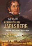 """""""Herman Wedel Jarlsberg - den aristokratiske opprøreren"""" av Carl Emil Vogt"""