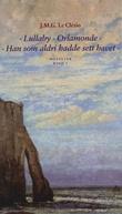 """""""Lullaby ; Orlamonde ; Han som aldri hadde sett havet"""" av Jean Marie Gustave Le Clézio"""