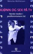 """""""Kjønn og sex på TV - norske medier i postfeminismens tid"""" av Wencke Mühleisen"""