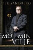 """""""Mot min vilje - oppklaring av et politisk liv"""" av Per Sandberg"""