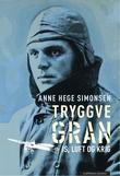 """""""Tryggve Gran - is, luft og krig"""" av Anne Hege Simonsen"""