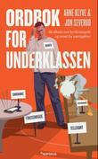 """""""Ordbok for underklassen slå tilbake mot byråkratispråk og nyord fra næringslivet"""" av Arne Klyve"""