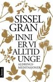 """""""Inni er vi alltid unge - aldringsmeditasjoner"""" av Sissel Gran"""